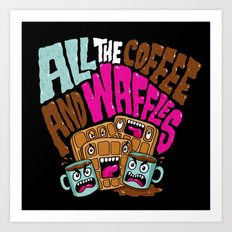 ALL THE COFFEE AND WAFFLES Art Print
