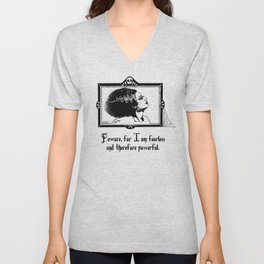 Beware, for I am fearless and therefore powerful. Unisex V-Neck