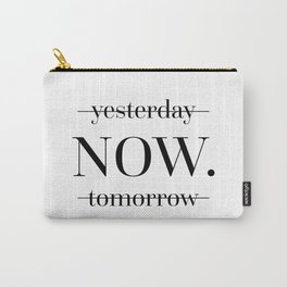 NOW Motivational Quote Carry-All Pouch