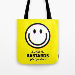 Don't let the bastards grind you down Tote Bag