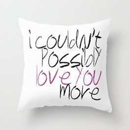 I Couldn't Possibly Love You More Throw Pillow