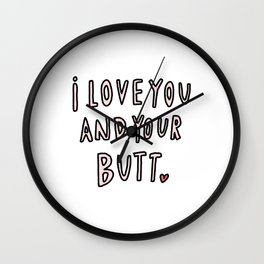 Love you and your butt - typography Wall Clock