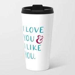 I love you & I like you -- Blue Travel Mug