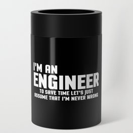 I'm An Engineer Funny Quote Can Cooler
