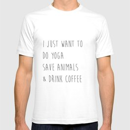 I just want to do yoga, save animals, and drink coffee  T-shirt