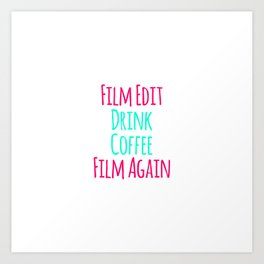 Film Edit Drink Coffee Film Again Fun Quote Art Print