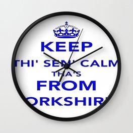 Keep Thi Sen Calm Thas From Yorkshire  Wall Clock