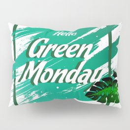 Say hello to Nature - Green Monday Pillow Sham