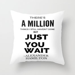 There's a Million things I still haven't done but just you wait Throw Pillow