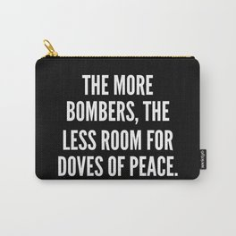 The more bombers the less room for doves of peace Carry-All Pouch