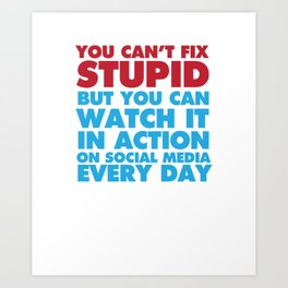 You Can See Stupid on Social Media T-shirt Art Print