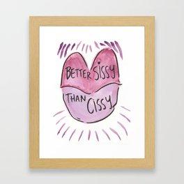 Better Sissy than Cissy Framed Art Print