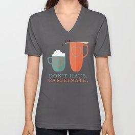 Don't Hate Caffeinate Unisex V-Neck