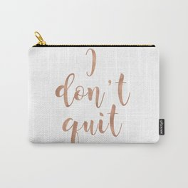 I don't quit Carry-All Pouch
