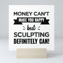 Sculpting makes you happy Funny Gift Mini Art Print