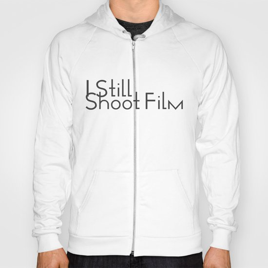 I Still Shoot Film! Hoody