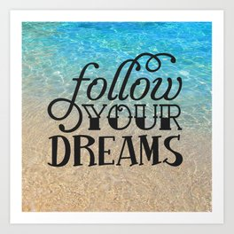 Follow your dream , beach , quotes , inspirational quote Art Print