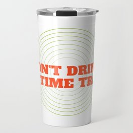 Don't Drink And Time Travel Travel Mug