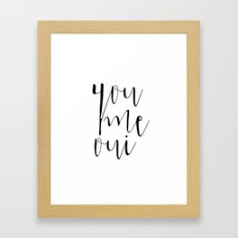 You Me Oui, Typography, French Quote, Monochromatic, Black and White, Typographic Print, Romantic Gi Framed Art Print
