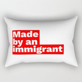 Made by an immigrant Rectangular Pillow