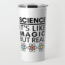 SCIENCE IT'S LIKE MAGIC BUT REAL Travel Mug