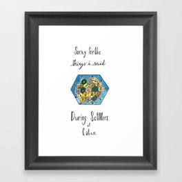 Sorry for the Things I Said During Settlers of Catan Framed Art Print