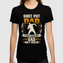 Shot Put Dad Like A Regular Dad Only Cooler T-shirt