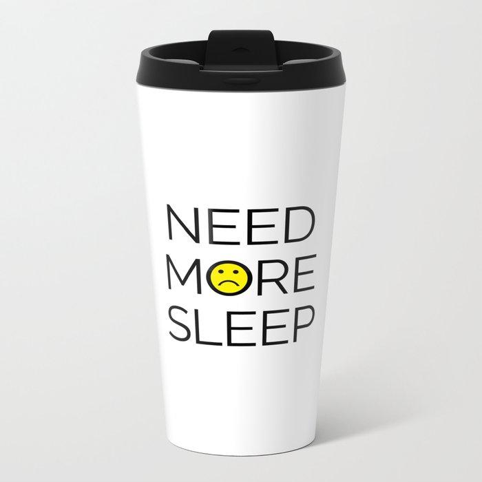 Need More Sleep Funny Quote Metal Travel Mug
