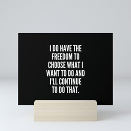 I do have the freedom to choose what I want to do and I ll continue to do that Mini Art Print