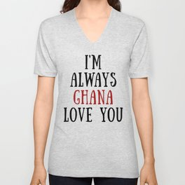 I'm Always Ghana Love You Unisex V-Neck
