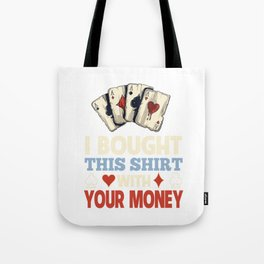 I Bought This Shirt With Your Poker Money Tote Bag