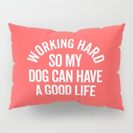 Working Hard Dog Good Life Funny Quote Pillow Sham