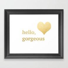 Hello, Gorgeous Framed Art Print