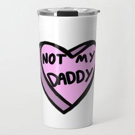 Not My Daddy Travel Mug