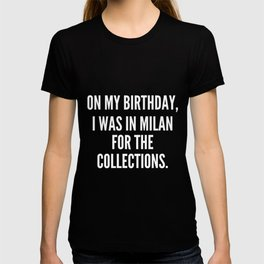 On my birthday I was in Milan for the collections T-shirt