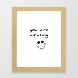you are amazing! Framed Art Print