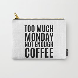 Too Much Monday Not Enough Coffee Carry-All Pouch