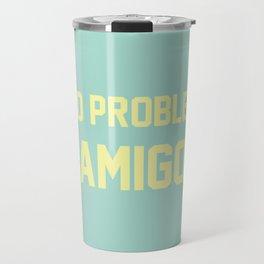 no problem amigo Travel Mug