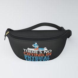 There's No Crying In Physical Therapy PT Therapist Fanny Pack