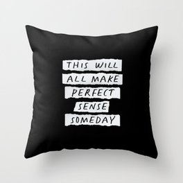 This Will All Make Perfect Sense Someday Throw Pillow