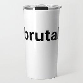 brutal Travel Mug