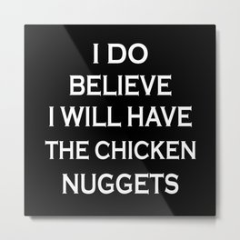 I Do Believe I Will Have The Chicken Metal Print