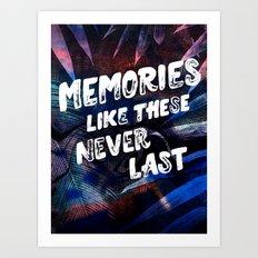 memories like these never last Art Print