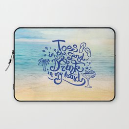 Toes in the Sand and Drink in my hand Laptop Sleeve