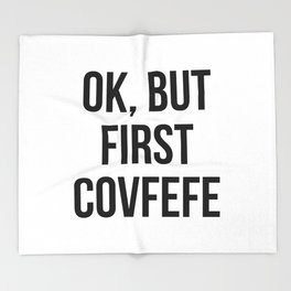 OK, But First Covfefe Throw Blanket