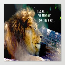 Darling You Bring Out The LION In Me... Canvas Print