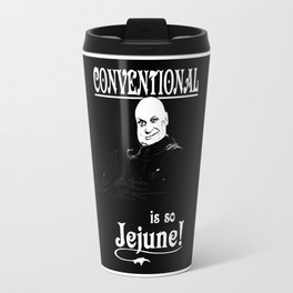 Uncle Fester: Conventional is so Jejune! Travel Mug