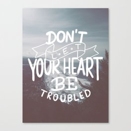 Don't Let Your Heart Be Troubled Canvas Print