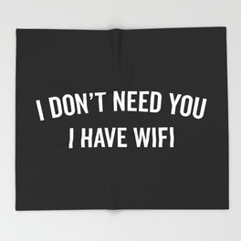 I Have WiFi Funny Quote Throw Blanket