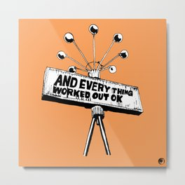 And Everything Worked Out Ok (sign) Metal Print